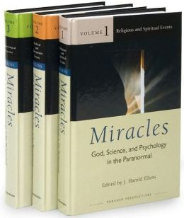 Miracles [Three Volumes] [3 volumes]: God, Science, and Psychology in the Paranormal