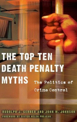 The Top Ten Death Penalty Myths: The Politics of Crime Control