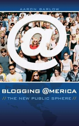 Blogging America: The New Public Sphere