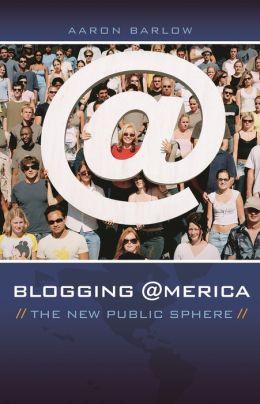 Blogging America: The New Public Sphere