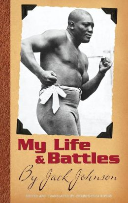 My Life and Battles: By Jack Johnson