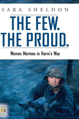 The Few. The Proud.: Women Marines in Harm's Way