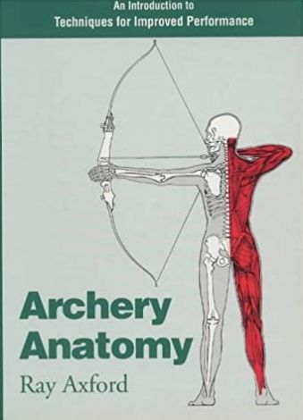 Archery Anatomy; An Introduction to Techniques for Improved Performance