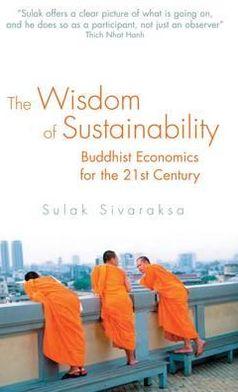The Wisdom of Sustainability: Buddhist Economics for the 21st Century