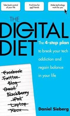 Digital Diet: The 4-Step Plan to Break Your Tech Addiction and Regain Balance in Your Life