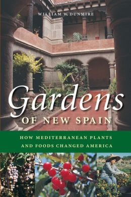 Gardens of New Spain: How Mediterranean Plants and Foods Changed America