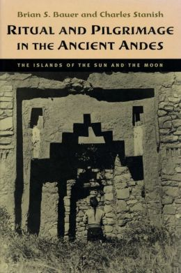 Ritual and Pilgrimage in the Ancient Andes: The Islands of the Sun and the Moon