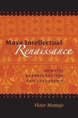 Maya Intellectual Renaissance: Identity, Representation, and Leadership
