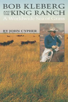 Bob Kleberg and the King Ranch: A Worldwide Sea of Grass