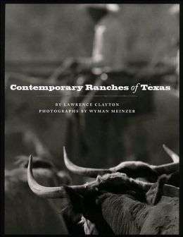 Contemporary Ranches of Texas: The History and Current Operation of Sixteen Working Ranches in Texas