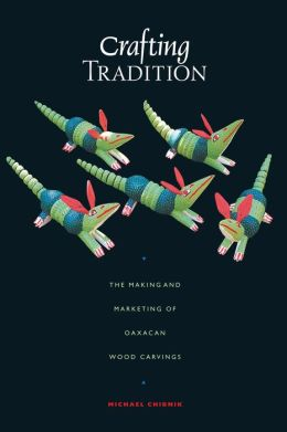 Crafting Tradition: The Making and Marketing of Oaxacan Wood Carvings