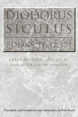 Diodorus Siculus, Books 11-12. 37. 1: Greek History, 480-431 BC--the Alternative Version