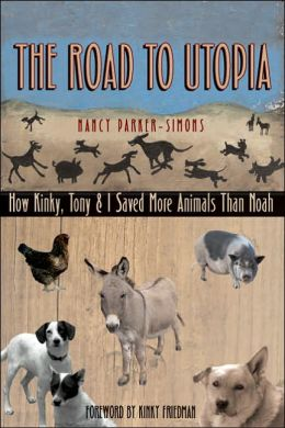 The Road to Utopia: How Kinky, Tony, and I Saved More Animals Than Noah