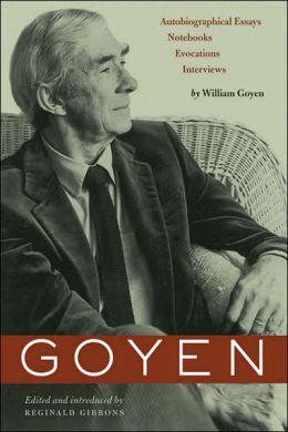 Goyen: Autobiographical Essays, Notebooks, Evocations, Interviews