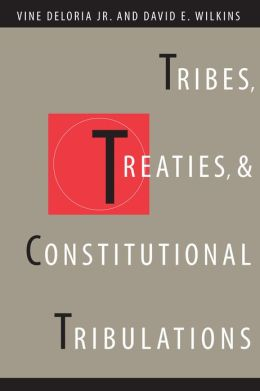 Tribes, Treaties, And Constitutional Tribulations