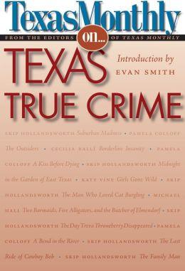 Texas Monthly on...Texas True Crime