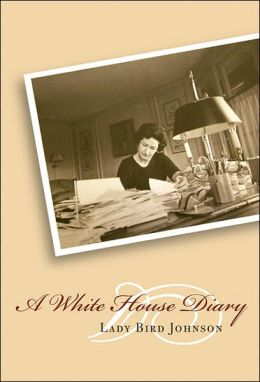 A White House Diary: Lady Bird Johnson