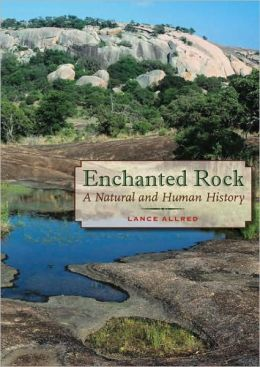 Enchanted Rock: A Natural and Human History