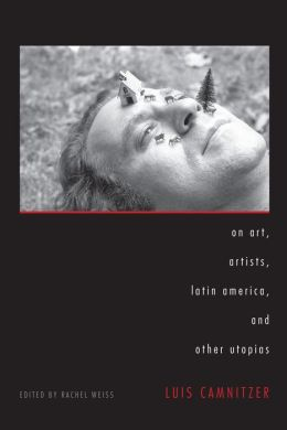 On Art, Artists, Latin America, and Other Utopias