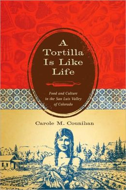 Tortilla Is Like Life: Food and Culture in the San Luis Valley of Colorado