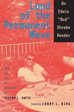 Land of the Permanent Wave: An Edwin Bud Shrake Reader