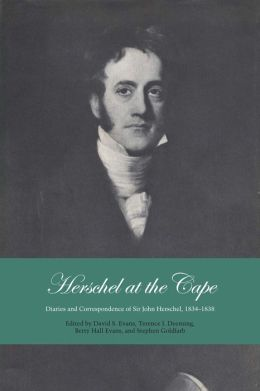 Herschel at the Cape: Diaries and Correspondence of Sir John Herschel, 1834-1838