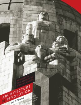Architecture as Revolution: Episodes in the History of Modern Mexico