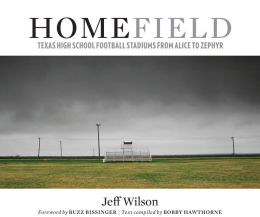 Home Field: Texas High School Football Stadiums from Alice to Zephyr