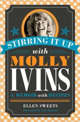 Stirring It up with Molly Ivins: A Memoir with Recipes