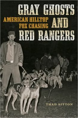 Gray Ghosts and Red Rangers: American Hilltop Fox Chasing