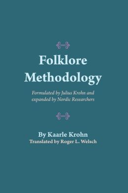 Folklore Methodology: Formulated by Julius Krohn and Expanded by Nordic Researchers
