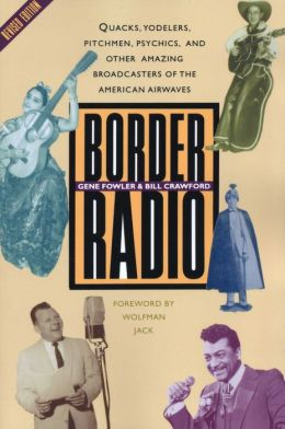 Border Radio: Quacks, Yodelers, Pitchmen, Psychics, and Other Amazing Broadcasters of the American Airwaves