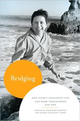 Bridging: How Gloria Anzaldúa's Life and Work Transformed Our Own
