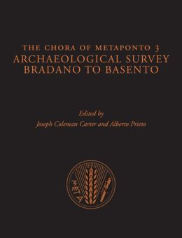 The Chora of Metaponto 3: Archaeological Survey--Bradano to Basento