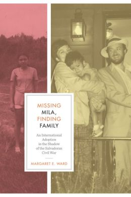 Missing Mila, Finding Family: An International Adoption in the Shadow of the Salvadoran Civil War