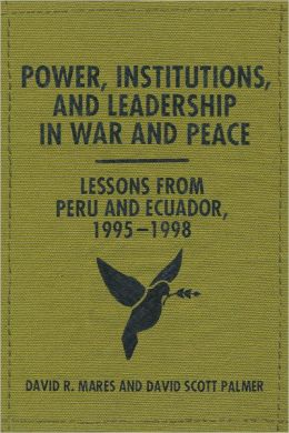 Power, Institutions, and Leadership in War and Peace: Lessons from Peru and Ecuador 1995-1998
