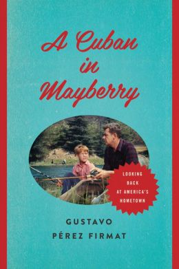 A Cuban in Mayberry: Looking Back at America's Hometown