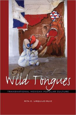 Wild Tongues: Transnational Mexican Popular Culture