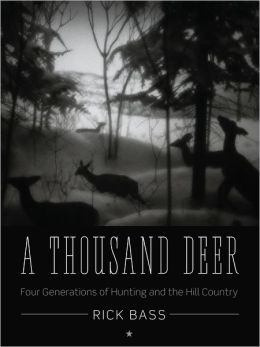A Thousand Deer: Four Generations of Hunting and the Hill Country