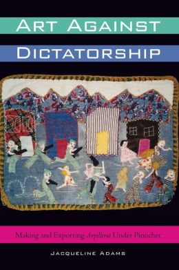 Art Against Dictatorship: Making and Exporting Arpilleras Under Pinochet