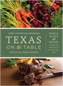 Texas on the Table: People, Places, and Recipes Celebrating the Flavors of the Lone Star State