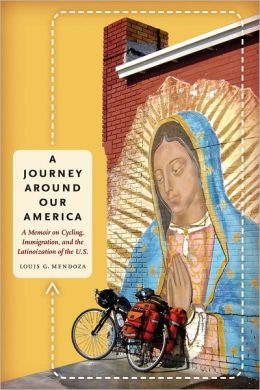 A Journey Around Our America: A Memoir on Cycling, Immigration, and the Latinoization of the U.S.