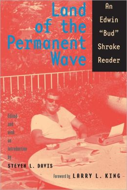 Land of the Permanent Wave: An Edwin ''Bud'' Shrake Reader