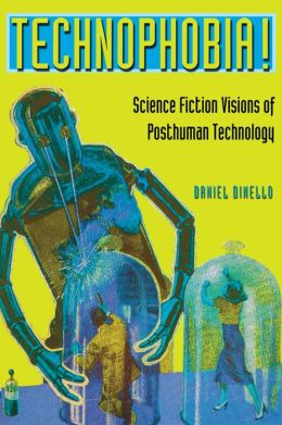Technophobia! : Science Fiction Visions of Posthuman Technology