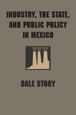 Industry, the State, and Public Policy in Mexico