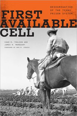 First Available Cell: Desegregation of the Texas Prison System