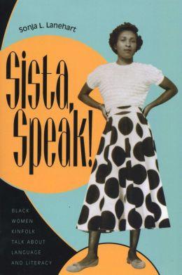 Sista, Speak!: Black Women Kinfolk Talk about Language and Literacy