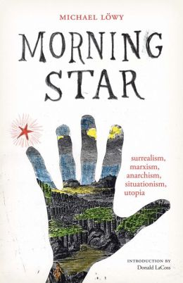Morning Star: surrealism, marxism, anarchism, situationism, utopia