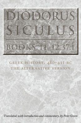 Diodorus Siculus, Books 11-12.37.1: Greek History, 480-431 BC--the Alternative Version