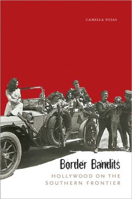 Border Bandits: Hollywood on the Southern Frontier